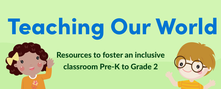 Teaching Our World Resources to foster an inclusive classroom Pre-K to Grade 2
